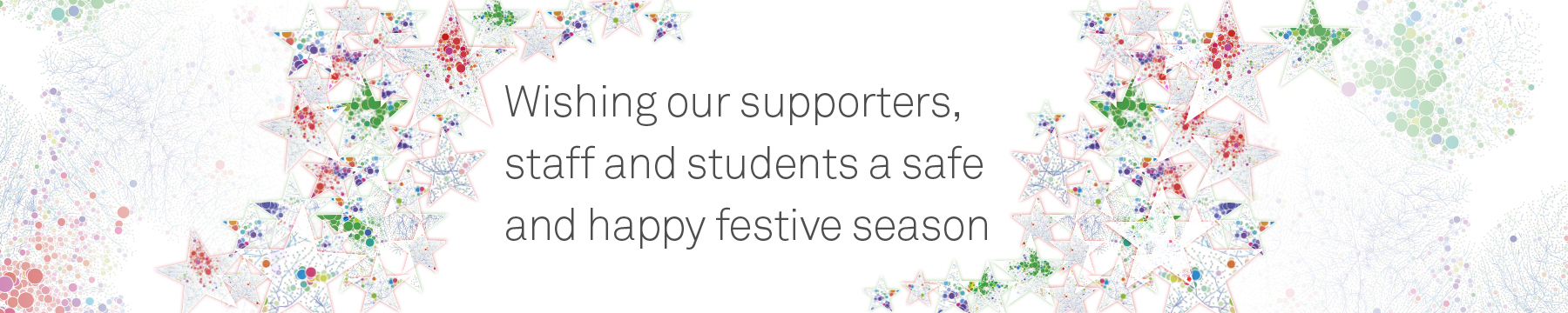 Wishing our supporters, staff and students a safe and happy festive season
